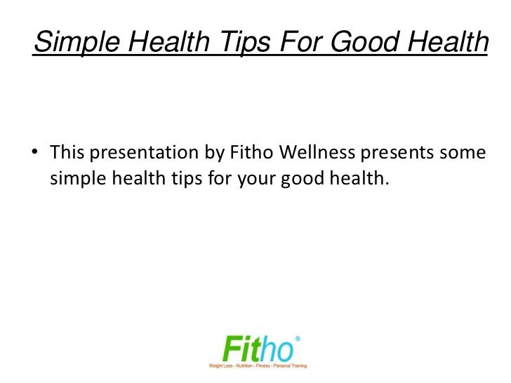 Simple Health Tips For Good Health• This presentation by Fitho Wellness presents some  simple health tips for your good he...