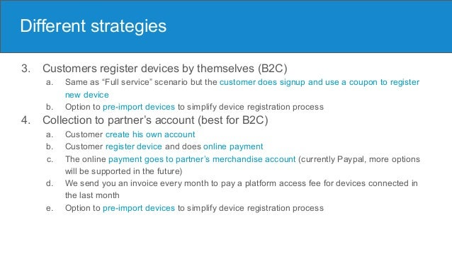 """Different strategies 3. Customers register devices by themselves (B2C) a. Same as """"Full service"""" scenario but the customer..."""