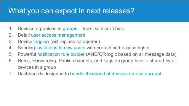 What you can expect in next releases? 1. Devices organised in groups = tree-like hierarchies 2. Detail user access managem...