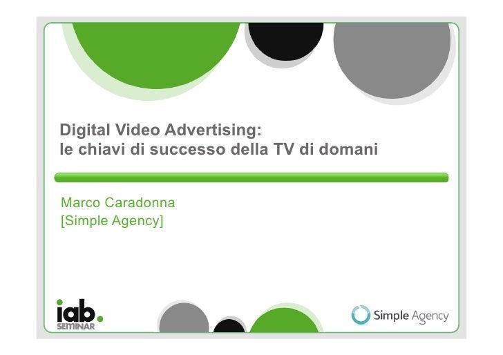 Digital Video Advertising:le chiavi di successo della TV di domaniMarco Caradonna[Simple Agency]