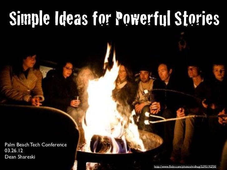 Simple Ideas for Powerful StoriesPalm Beach Tech Conference03.26.12Dean Shareski                             http://www.fli...