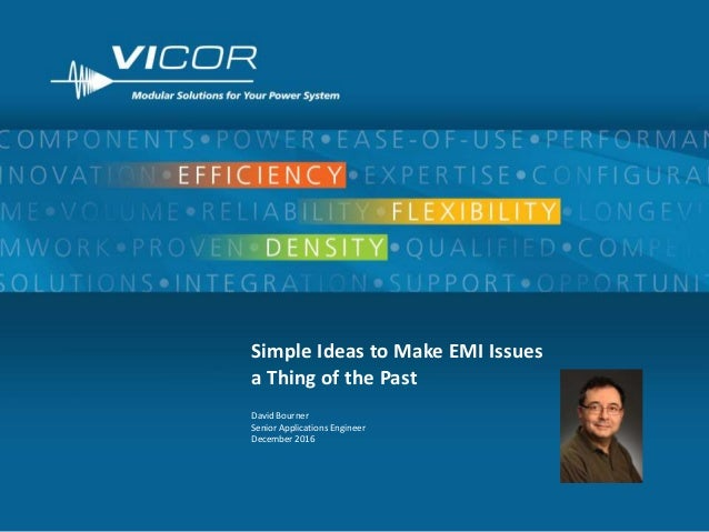 1 Simple Ideas to Make EMI Issues a Thing of the Past David Bourner Senior Applications Engineer December 2016