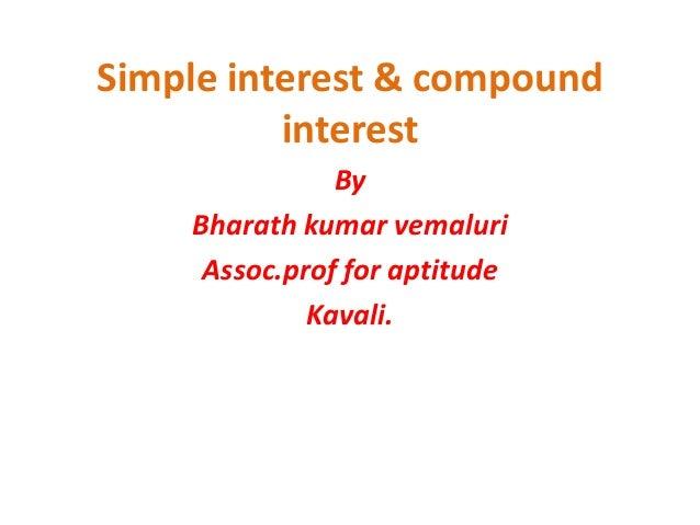 Simple interest & compound          interest               By    Bharath kumar vemaluri     Assoc.prof for aptitude       ...