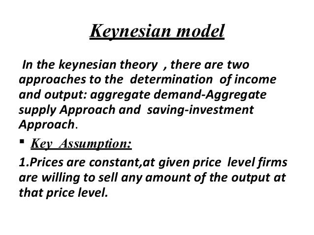 the simple keynesian theory of income determination The author has shown that in the framework of a keynesian macro model, the  ( a) simple income determination with autonomous investment  non-islamic  capitalist economy that theory of income determination assumes.
