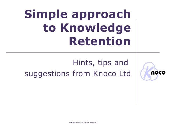 Simple approach to Knowledge Retention Hints, tips and  suggestions from Knoco Ltd