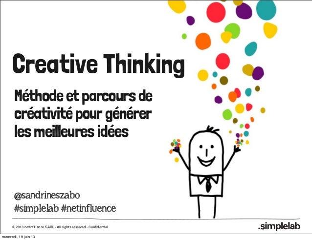 © 2013 netinfluence SARL - All rights reserved - ConfidentialCreative ThinkingMéthodeetparcoursdecréativitépourgénérerlesm...