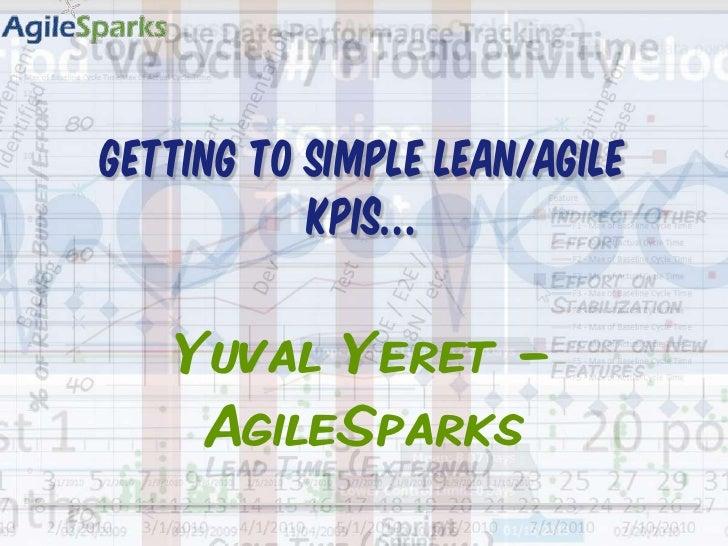 Getting to Simple LEAN/AGILE KPIs…<br />Yuval Yeret www.AgileSparks.com<br />