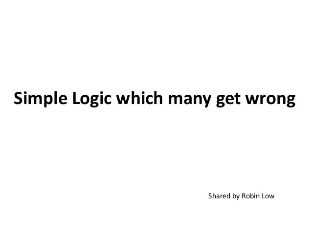 Simple Logic which many get wrong                      Shared by Robin Low