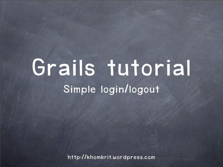 Grails login/logout   Simple          tutorial      http://khomkrit.wordpress.com