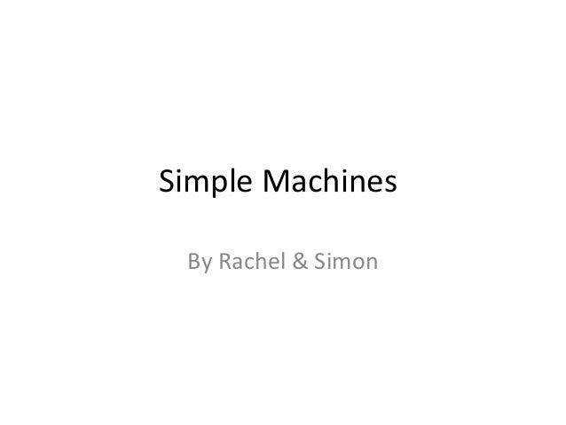 Simple MachinesBy Rachel & Simon