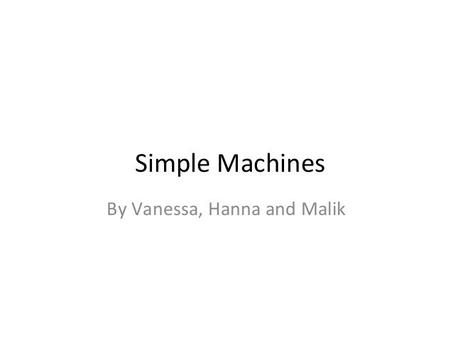 Simple MachinesBy Vanessa, Hanna and Malik