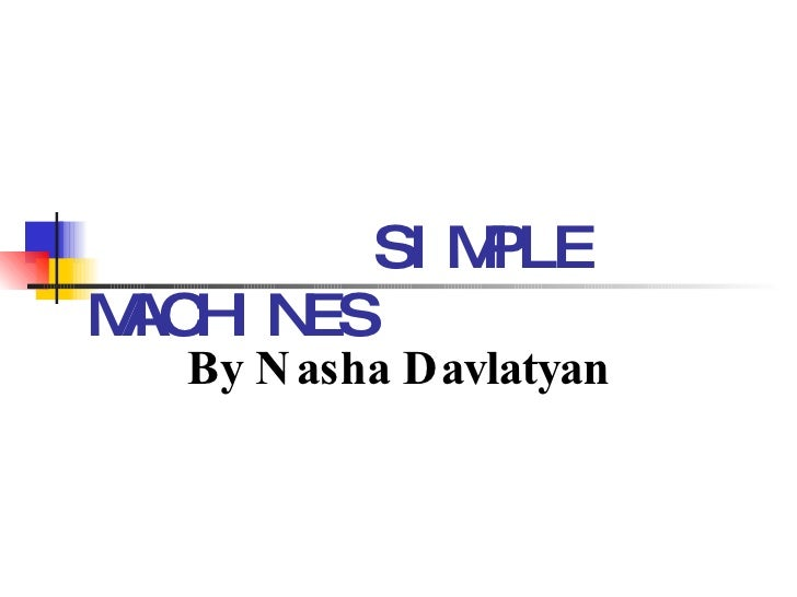 SIMPLE MACHINES By Nasha Davlatyan
