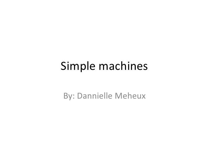 Simple machines<br />By: Dannielle Meheux<br />