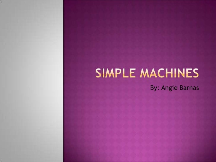 Simple Machines<br />By: Angie Barnas<br />