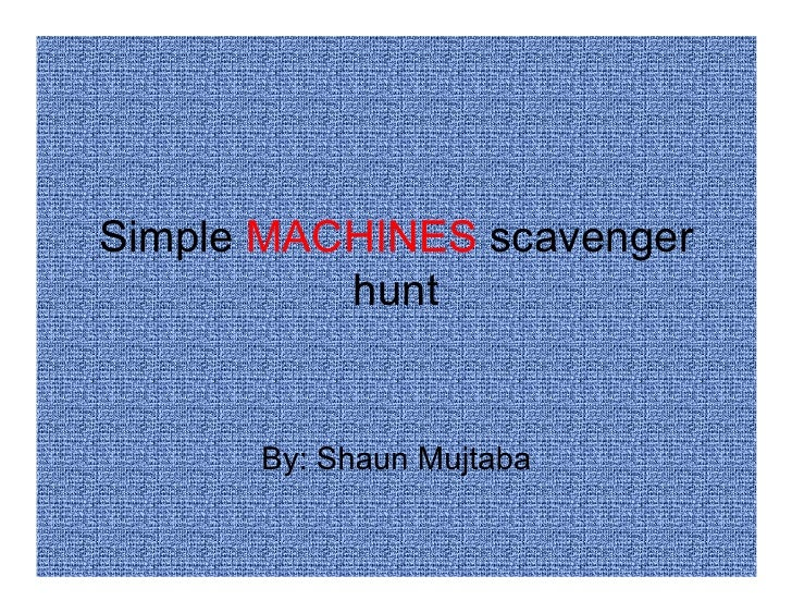 Simple MACHINES scavenger           hunt         By: Shaun Mujtaba