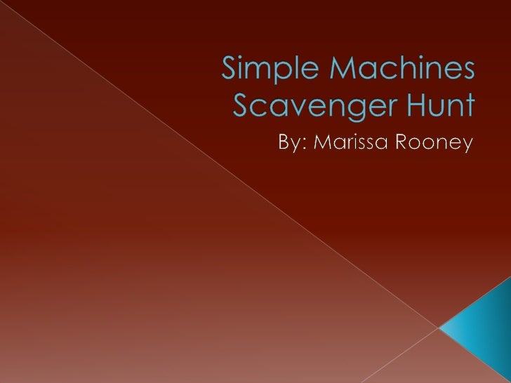 Simple Machines Scavenger Hunt<br />By: Marissa Rooney<br />