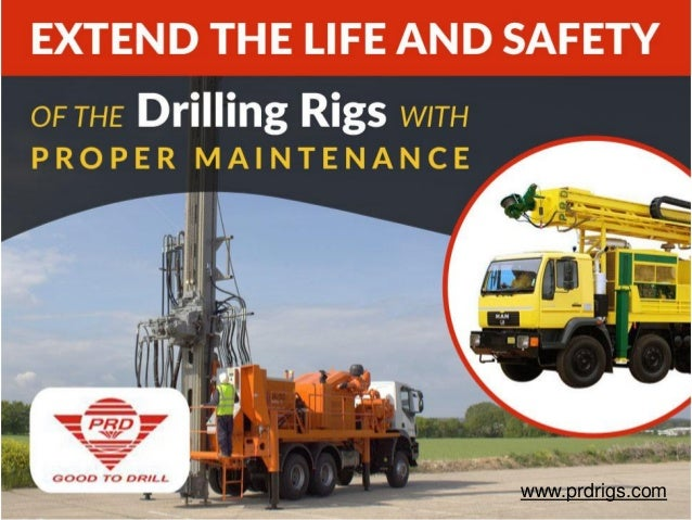 EXTEND THE LIFE AND SAFETY OF THE DRILLING RIGS WITH PROPER MAINTENANCE www.prdrigs.com