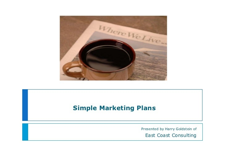 Simple Marketing Plans Presented by Harry Goldstein of East Coast Consulting