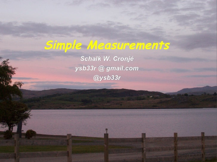 Simple Measurements     Schalk W. Cronjé    ysb33r @ gmail.com         @ysb33r                         Agile Cambridge 201...