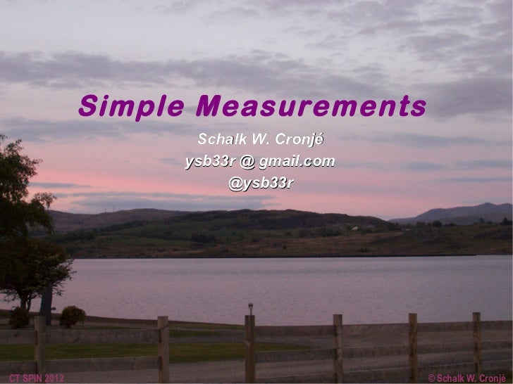 Simple Measurements                     Schalk W. Cronjé                    ysb33r @ gmail.com                         @ys...