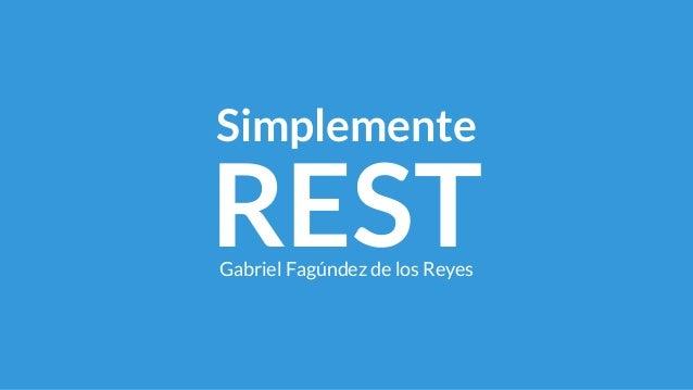 Simplemente  REST Gabriel Fagúndez de los Reyes