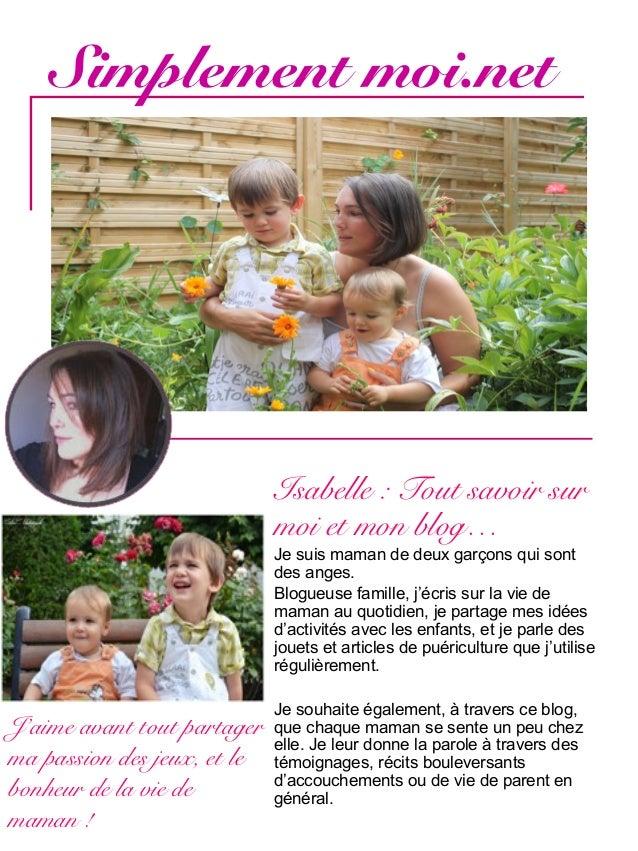 Simplement moi.net Isabelle : Tout savoir sur moi et mon blog… Je suis maman de deux garçons qui sont des anges. Blogueuse...