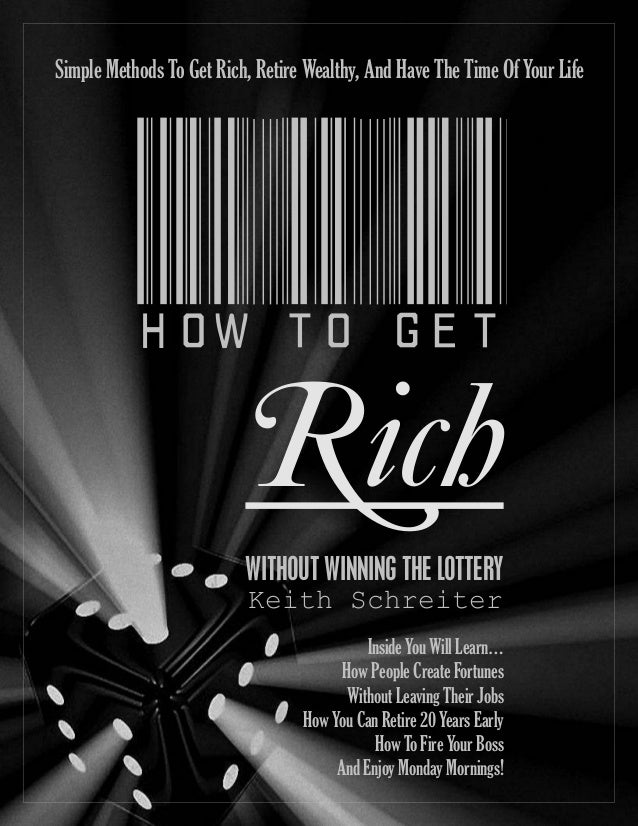 HOWTOGET Rich WITHOUT WINNING THE LOTTERY Keith Schreiter Simple Methods To Get Rich, Retire Wealthy, And Have The Time Of...