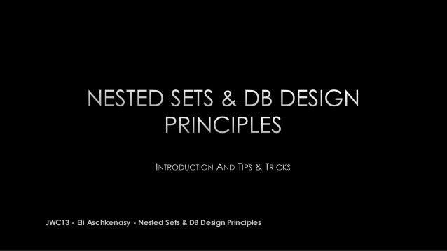 JWC13 - Eli Aschkenasy - Nested Sets & DB Design Principles