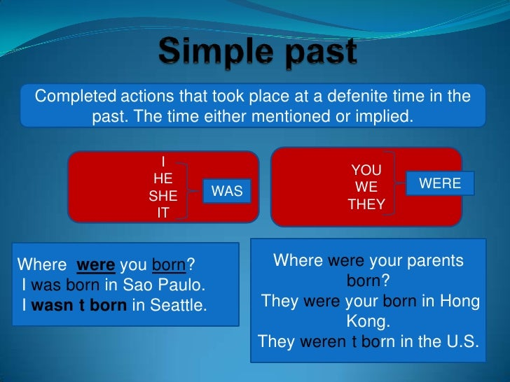 Simplepast<br />Completedactionsthattook place at a defenite time in thepast. The time eithermentionedorimplied.<br />YOU<...