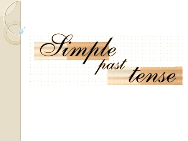 Simple Past Tense                    uses1. Completed actions• To talk about events, actions or situations which  occurred...