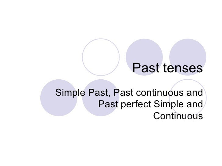 Past tenses Simple Past, Past continuous and Past perfect Simple and Continuous