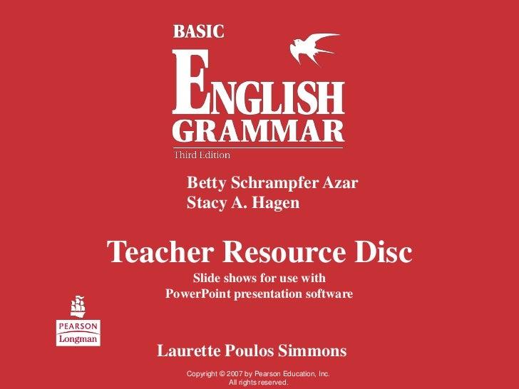Betty Schrampfer Azar       Stacy A. HagenTeacher Resource Disc        Slide shows for use with    PowerPoint presentation...