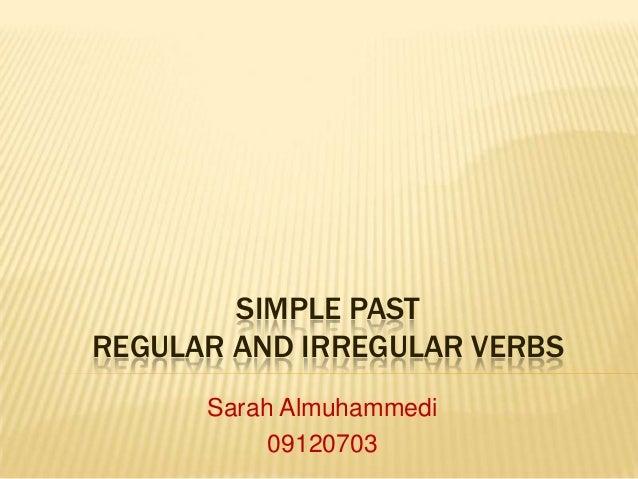 SIMPLE PAST REGULAR AND IRREGULAR VERBS Sarah Almuhammedi 09120703