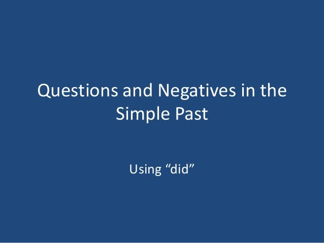 "Questions and Negatives in the Simple Past Using ""did"""