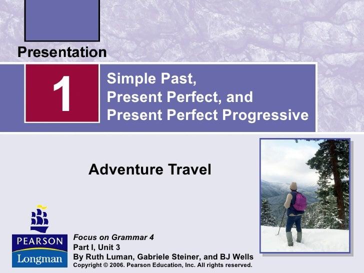 1           Simple Past,           Present Perfect, and           Present Perfect Progressive     Adventure TravelFocus on...