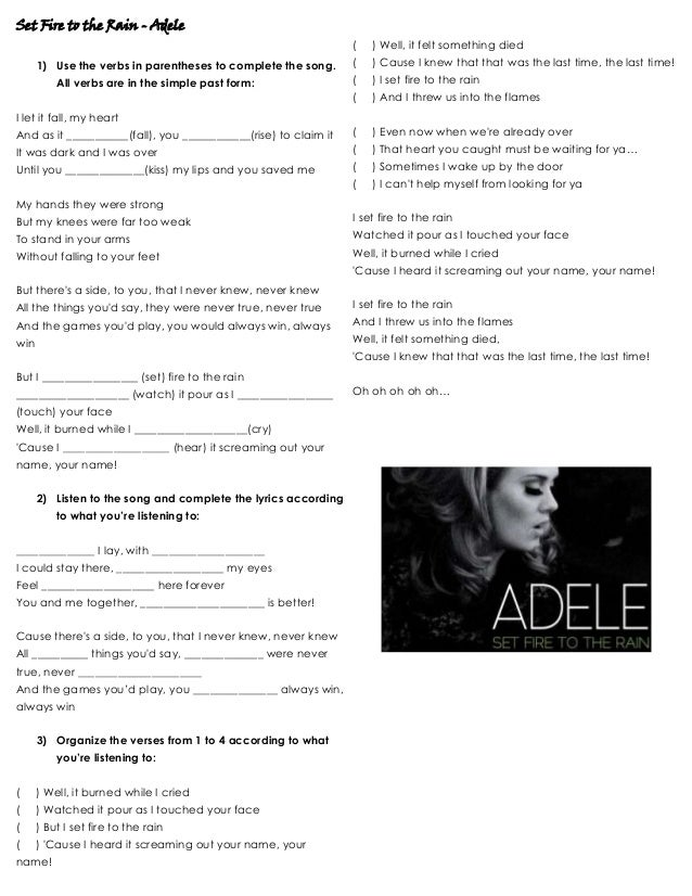 Set Fire to the Rain - Adele 1) Use the verbs in parentheses to complete the song. All verbs are in the simple past form: ...