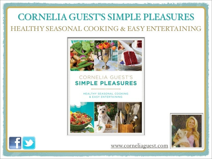 CORNELIA GUEST'S SIMPLE PLEASURESHEALTHY SEASONAL COOKING & EASY ENTERTAINING                       www.corneliaguest.com