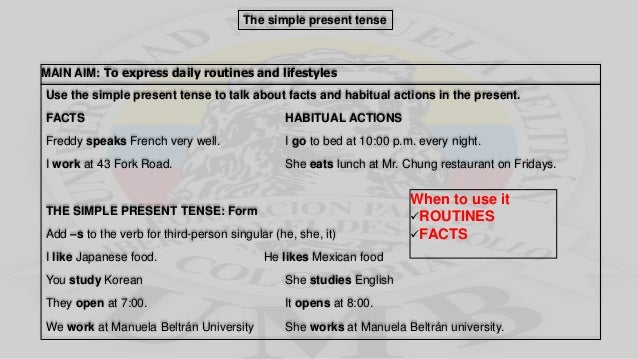 The simple present tense MAIN AIM: To express daily routines and lifestyles Use the simple present tense to talk about fac...
