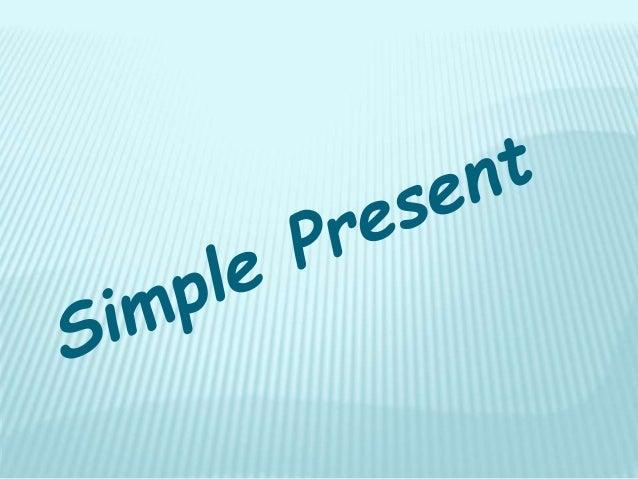 USO :  Para expressar ações habituais.  Para expressar verdades universais  Usado após as palavras: when,  whenever, while...