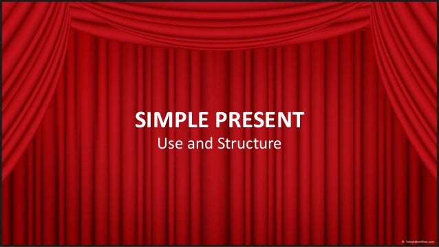 SIMPLE PRESENT  Use and Structure