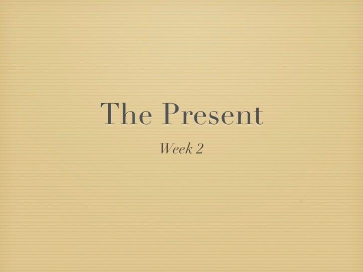 The Present   Week 2