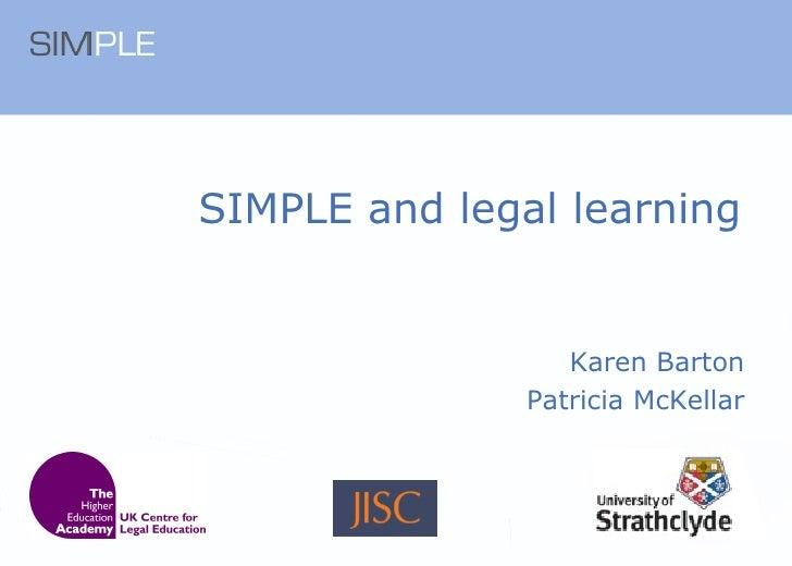 SIMPLE and legal learning  Karen Barton Patricia McKellar