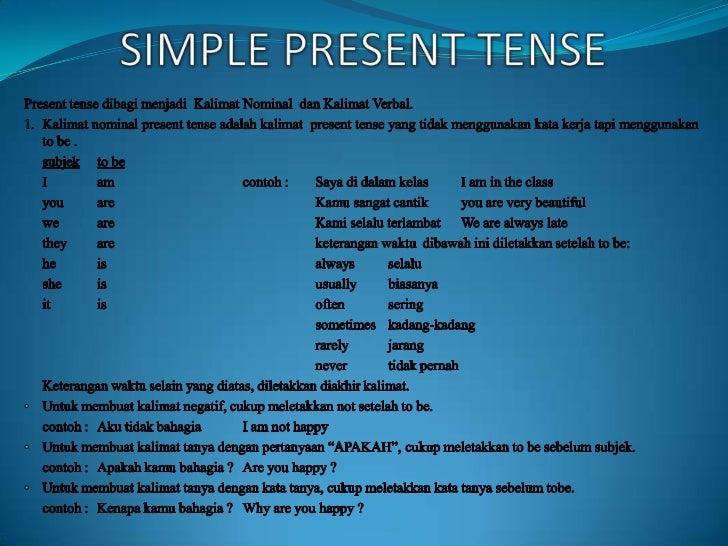 SIMPLE PRESENT TENSE<br />Present tense dibagimenjadiKalimat Nominal  danKalimat Verbal.<br />Kalimat nominal present tens...