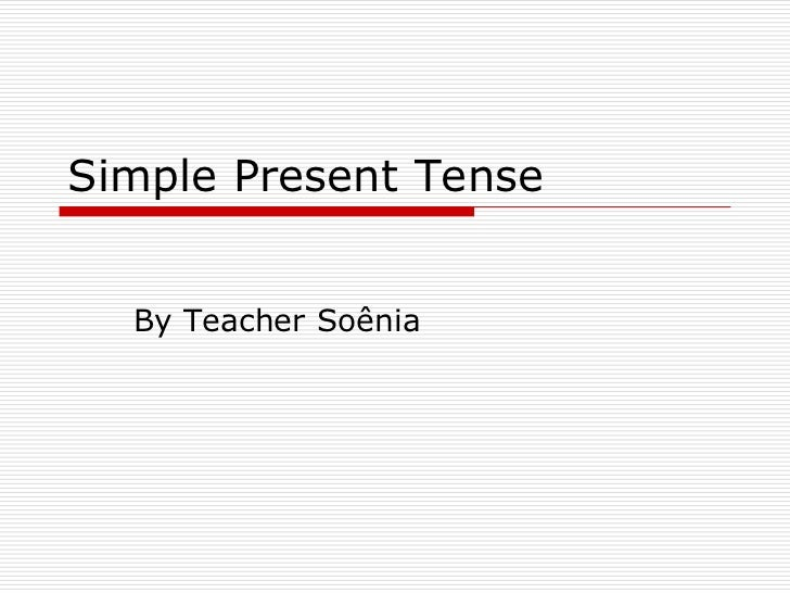 Simple Present Tense  By Teacher Soênia
