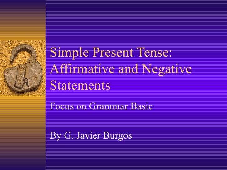 Simple Present Tense:  Affirmative and Negative Statements Focus on Grammar Basic By G. Javier Burgos