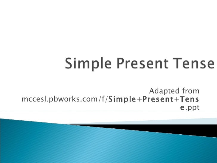 Adapted frommccesl.pbworks.com/f/Simple+Present+Tens                                     e.ppt