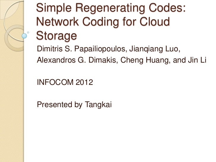 Simple Regenerating Codes:Network Coding for CloudStorageDimitris S. Papailiopoulos, Jianqiang Luo,Alexandros G. Dimakis, ...