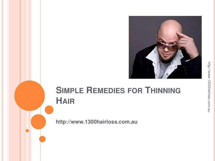 http://www.1300hairloss.com.auSIMPLE REMEDIES FOR THINNINGHAIRhttp://www.1300hairloss.com.au