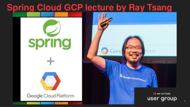 1 Spring Cloud GCP lecture by Ray Tsang